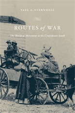 Cover: Routes of War: The World of Movement in the Confederate South, by Yael A. Sternhell, from Harvard University Press