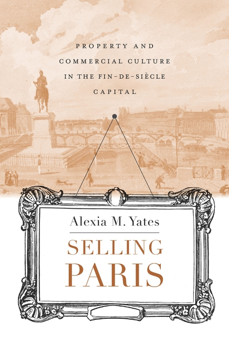 Cover: Selling Paris: Property and Commercial Culture in the Fin-de-siècle Capital, from Harvard University Press