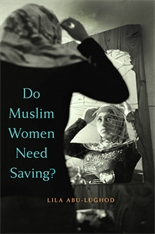 Cover: Do Muslim Women Need Saving?, by Lila Abu-Lughod, from Harvard University Press