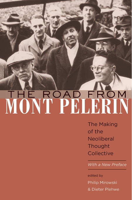 Cover: The Road from Mont Pèlerin: The Making of the Neoliberal Thought Collective, With a New Preface, from Harvard University Press