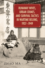 Cover: Runaway Wives, Urban Crimes, and Survival Tactics in Wartime Beijing, 1937–1949 in HARDCOVER