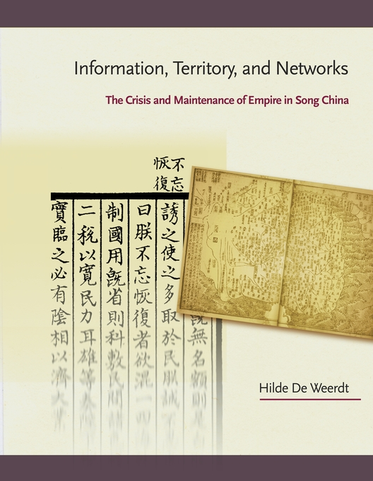 Cover: Information, Territory, and Networks: The Crisis and Maintenance of Empire in Song China, from Harvard University Press