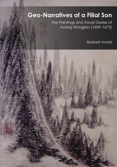 Cover: Geo-Narratives of a Filial Son: The Paintings and Travel Diaries of Huang Xiangjian (1609–1673), from Harvard University Press