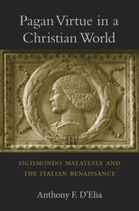 Cover: Pagan Virtue in a Christian World: Sigismondo Malatesta and the Italian Renaissance