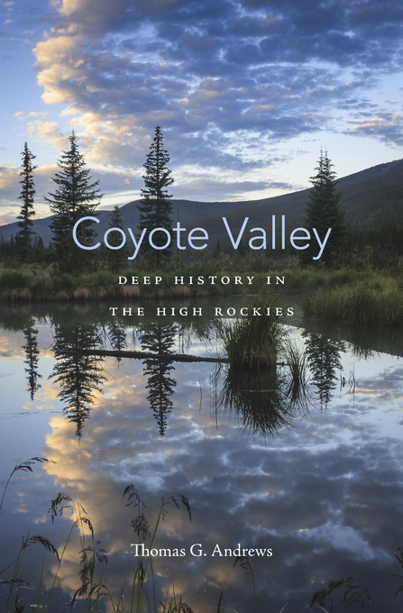 Cover: Coyote Valley: Deep History in the High Rockies, from Harvard University Press