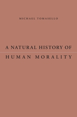 Cover: A Natural History of Human Morality, by Michael Tomasello, from Harvard University Press