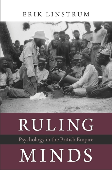 Cover: Ruling Minds: Psychology in the British Empire, from Harvard University Press