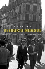 Cover: The Burdens of Brotherhood: Jews and Muslims from North Africa to France, by Ethan B. Katz, from Harvard University Press