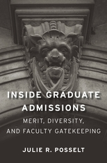Cover: Inside Graduate Admissions: Merit, Diversity, and Faculty Gatekeeping, by Julie R. Posselt, from Harvard University Press