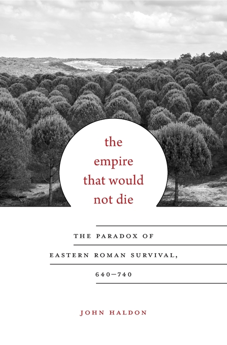 Cover: The Empire That Would Not Die: The Paradox of Eastern Roman Survival, 640–740, from Harvard University Press