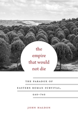 Cover: The Empire That Would Not Die: The Paradox of Eastern Roman Survival, 640–740