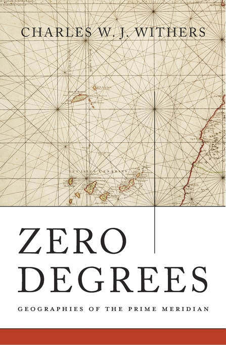 Cover: Zero Degrees: Geographies of the Prime Meridian, from Harvard University Press