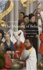 Cover: The Meaning of Belief: Religion from an Atheist's Point of View, by Tim Crane, from Harvard University Press