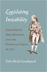 Cover: Legislating Instability: Adam Smith, Free Banking, and the Financial Crisis of 1772