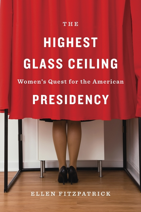 Cover: The Highest Glass Ceiling: Women's Quest for the American Presidency, from Harvard University Press