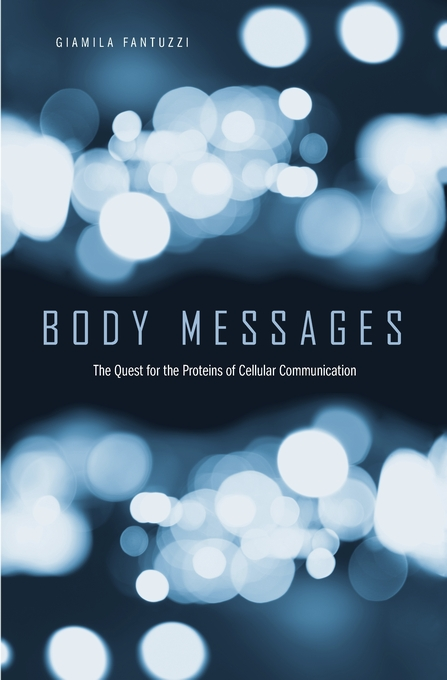 Cover: Body Messages: The Quest for the Proteins of Cellular Communication, from Harvard University Press