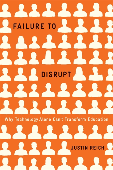 Cover: Failure to Disrupt: Why Technology Alone Can't Transform Education, from Harvard University Press