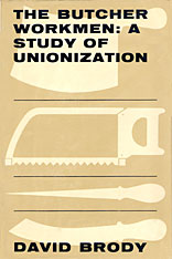 Cover: The Butcher Workmen: A Study of Unionization