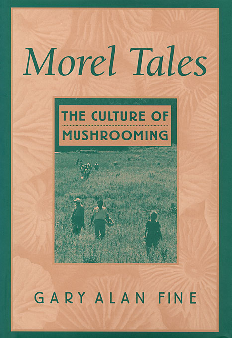 Cover: Morel Tales: The Culture of Mushrooming, from Harvard University Press