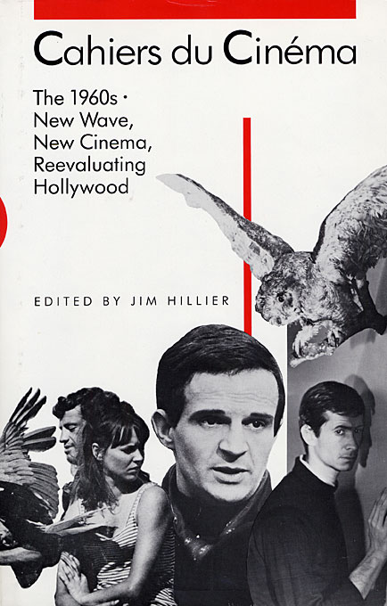Cover: Cahiers du Cinéma: 1960–1968: New Wave, New Cinema, Reevaluating Hollywood, from Harvard University Press