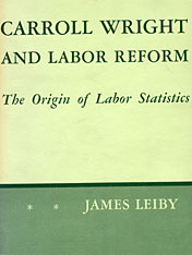 Cover: Carroll Wright and Labor Reform: The Origin of Labor Statistics