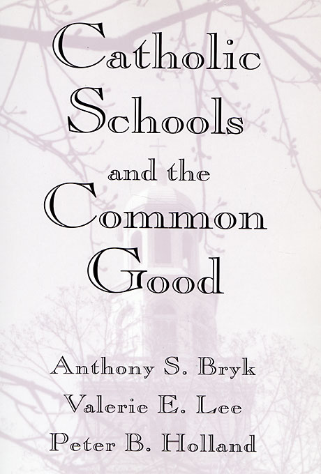 Cover: Catholic Schools and the Common Good, from Harvard University Press