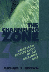 Cover: The Channeling Zone: American Spirituality in an Anxious Age