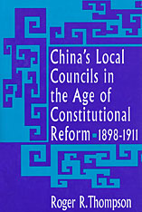 Cover: China's Local Councils in the Age of Constitutional Reform, 1898–1911