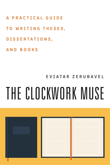 Cover: The Clockwork Muse: A Practical Guide to Writing Theses, Dissertations, and Books, by Eviatar Zerubavel, from Harvard University Press