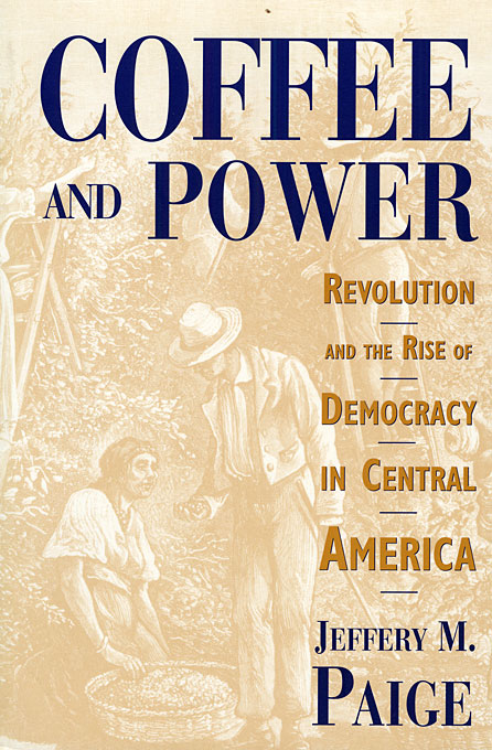 Cover: Coffee and Power: Revolution and the Rise of Democracy in Central America, from Harvard University Press