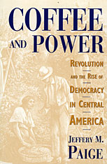 Cover: Coffee and Power: Revolution and the Rise of Democracy in Central America