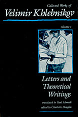 Cover: Collected Works of Velimir Khlebnikov, Volume I: Letters and Theoretical Writings