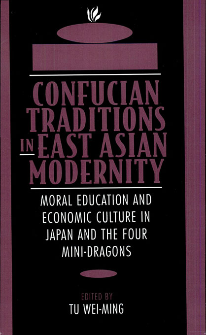 Cover: Confucian Traditions in East Asian Modernity: Moral Education and Economic Culture in Japan and the Four Mini-Dragons, from Harvard University Press