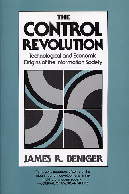 James R. Beniger, The Control Revolution: Technological and Economic Origins of the Information Society (1986)