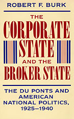Cover: The Corporate State and the Broker State: The Du Ponts and American National Politics, 1925–1940