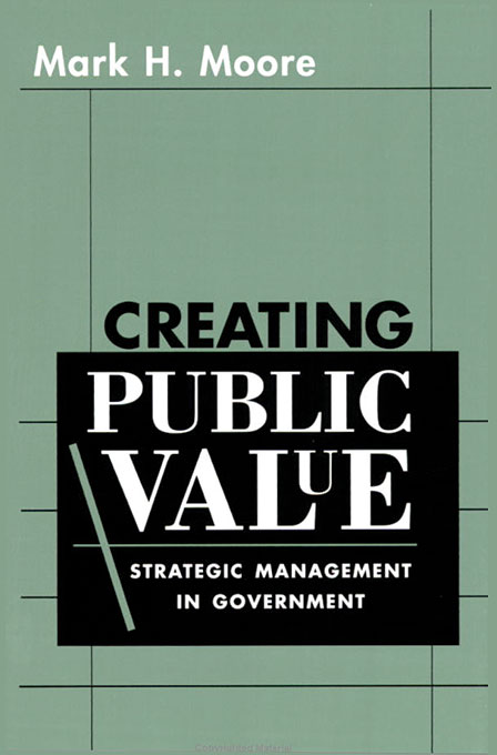 Cover: Creating Public Value: Strategic Management in Government, from Harvard University Press