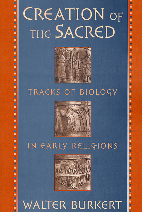 Cover: Creation of the Sacred: Tracks of Biology in Early Religions, from Harvard University Press