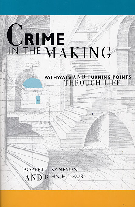 Cover: Crime in the Making: Pathways and Turning Points through Life, from Harvard University Press
