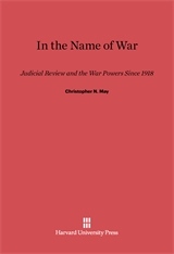 Cover: In the Name of War: Judicial Review and the War Powers since 1918