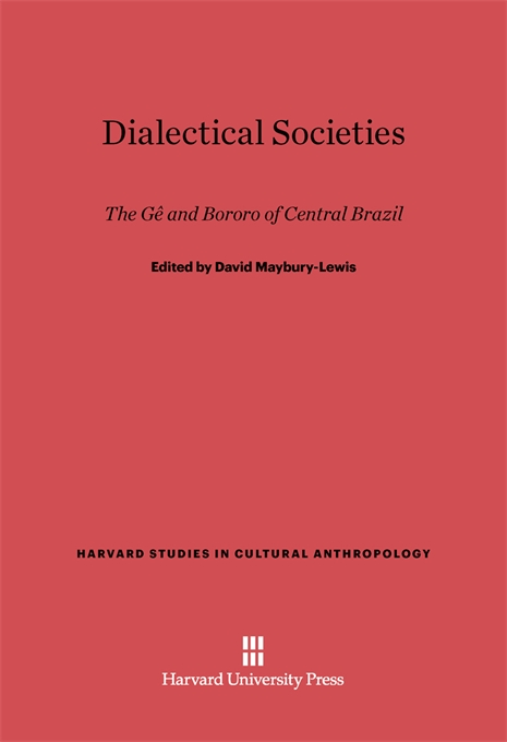 Cover: Dialectical Societies: The Ge and Bororo of Central Brazil, from Harvard University Press