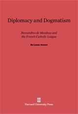 Cover: Diplomacy and Dogmatism: Bernadino de Mendoza and the French Catholic Leaugue