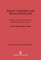 Cover: Boston Capitalists and Western Railroads: A Study in the Nineteenth-Century Railroad Investment Process