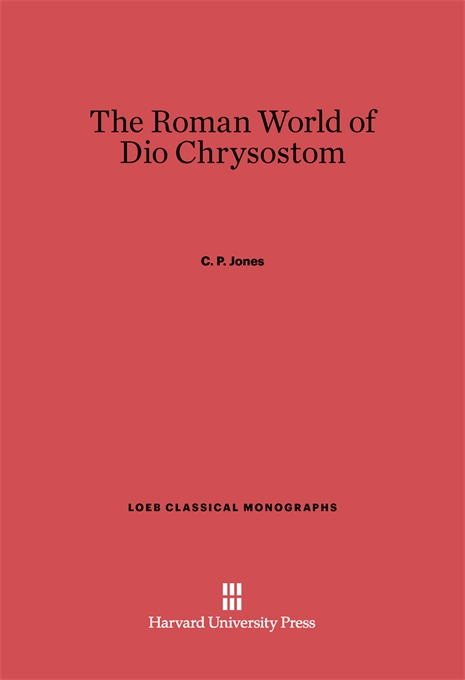 Cover: The Roman World of Dio Chrysostom, from Harvard University Press