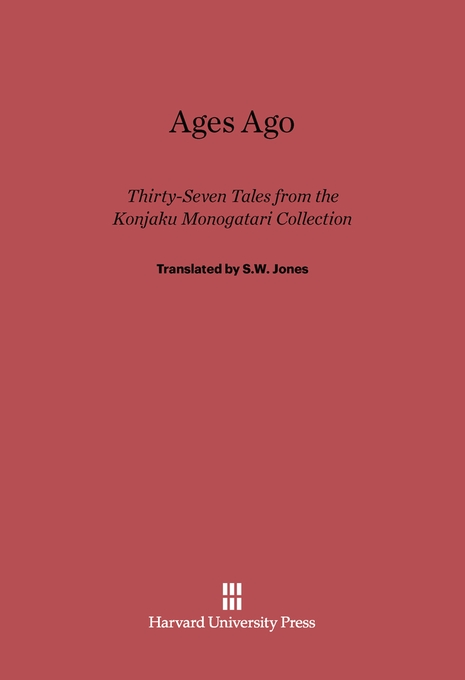 Cover: Ages Ago: Thirty-Seven Tales from the <i>Konjaku Monogatari</i> Collection, from Harvard University Press