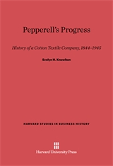 Cover: Pepperell's Progress: History of a Cotton Textile Company, 1844-1945