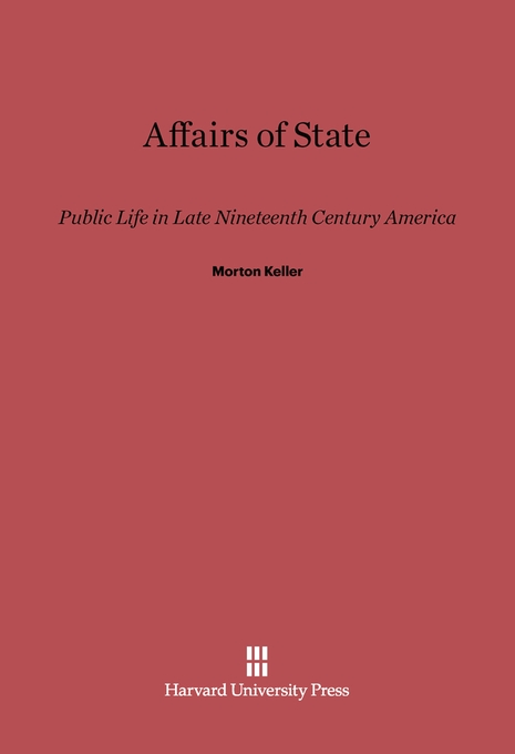 Cover: Affairs of State: Public Life in Late Nineteenth-Century America, from Harvard University Press