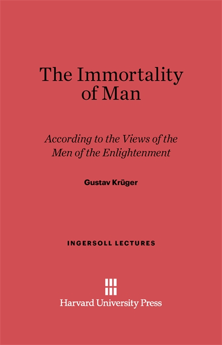 Cover: The Immortality of Man: According to the Views of the Men of the Enlightenment, from Harvard University Press