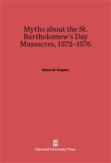 Cover: Myths about the St. Bartholomew's Day Massacres, 1572–1576 in E-DITION