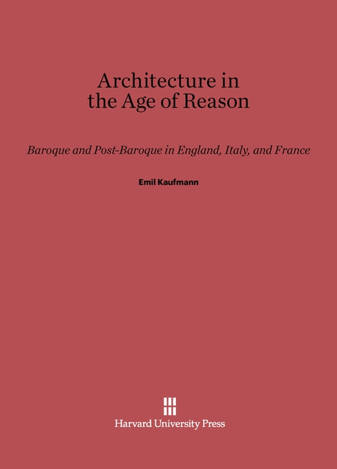 Cover: Architecture in the Age of Reason: Baroque and Post-Baroque in England, Italy, and France, from Harvard University Press