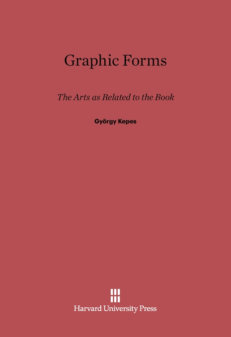 Cover: Graphic Forms: The Arts as Related to the Book, from Harvard University Press